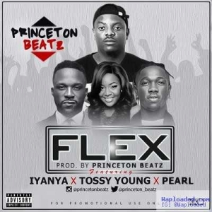 Princeton - Flex Ft. Iyanya, Tossy Young & Pearl